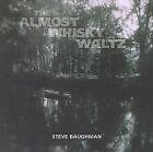 The Almost Whisky Waltz * by Steve Baughman (CD, Jul-2005, Steve Baughman)