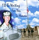 I'll Be Waiting For You In Heaven [Single] by Pastor Marc Unger (CD, 2010)