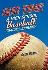 Our Time: A High School Baseball Coach's Journey by Scott Illiano (Hardback, 2011)