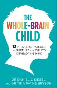 The-Whole-Brain-Child-12-Proven-Strategies-to-Nurture-Your-Child-s-Developing-M