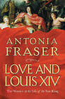 Love and Louis XIV: The Women in the Life of the Sun King by Antonia Fraser (Hardback, 2006)