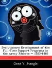 Evolutionary Development of the Full-Time Support Programs in the Army Reserve - 1920-1987 by Gene V Stangle (Paperback / softback, 2012)