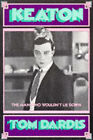 Keaton: The Man Who Wouldn't Lie Down by Tom Dardis (Paperback, 1997)