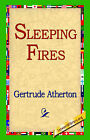 Sleeping Fires by Gertrude Franklin Horn Atherton (Hardback, 2006)