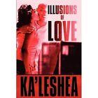 Illusions of Love 9781448961290 by Ka'leshea Paperback
