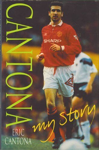 Cantona: My Story By Eric Cantona, George Scanlan. 9780747210405