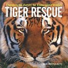 Tiger Rescue: Changing the Future for Endangered Wildlife by Dan Bortolotti (Paperback, 2004)