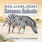 Who Lives Here? Savanna Animals Deborah Hodge Pat Stephens PB