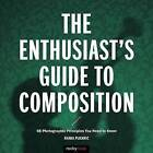 The Enthusiast's Gudie to Composition: 50 Photographic Principles You Need to Know by Khara Plicanic (Paperback, 2016)