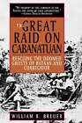 The Great Raid on Cabanatuan: Rescuing the Doomed Ghosts of Bataan and Corregidor by William B. Breuer (Hardback, 1994)