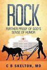 Rock: Further Proof of God's Sense of Humor by C B Skelton MD (Paperback / softback, 2014)