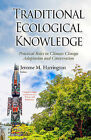 Traditional Ecological Knowledge: Practical Roles in Climate Change Adaptation and Conservation by Nova Science Publishers Inc (Paperback, 2015)
