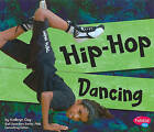 Hip-Hop Dancing by Kathryn Clay (Hardback, 2010)