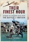 Their Finest Hour: Stories from the Men Who Won the Battle of Britain by Nick Thomas (Hardback, 2016)