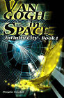Van Gogh in Space: Infinity City-Book 1 by Douglas Kendall (Paperback / softback, 2000)