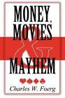 Money, Movies & Mayhem by Charles W Foerg (Paperback / softback, 2011)