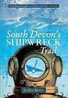South Devon's Shipwreck Trail by Jessica Berry (Paperback, 2013)