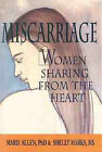 Miscarriage: Women Sharing from the Heart by Marie Allen, Shelly Marks (Paperback, 1993)
