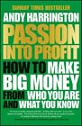 Passion Into Profit - How to Make Big Money From  Who You Are and What You Know by Andy Harrington (Paperback, 2015)