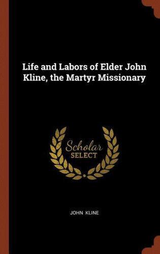 Life and Labors of Elder John Kline, the Martyr Missionary by John Kline.
