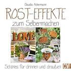 Rost-Effekte zum Selbermachen von Claudia Ackermann (2016, Gebundene Ausgabe)