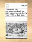 The Ladies' Own Memorandum-Book: Or, Daily Pocket Journal, for the Year 1793. ... by a Lady. by Multiple Contributors, See Notes Multiple Contributors (Paperback / softback, 2010)