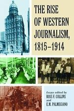 The Rise of Western Journalism 1815-1914: Essays on the Press in Australia, Cana