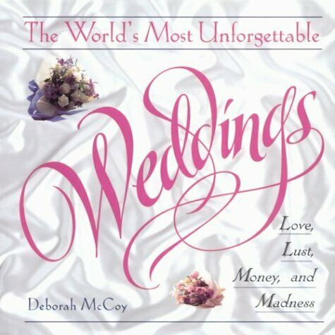 The World s Most Unforgettable Weddings  Love  Lust  Money  and Madne
