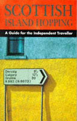 """""""AS NEW"""" Scottish Island Hopping: A Guide for the Independent Traveller (Indepen"""
