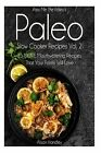 Pass Me the Paleo's Paleo Slow Cooker Recipes, Volume 2: 25 More Mouthwatering Recipes That Your Family Will Love! by Alison Handley (Paperback / softback, 2014)
