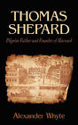 Thomas Shepard, Pilgrim Father and Founder of Harvard by Alexander (Paperback, 2007)