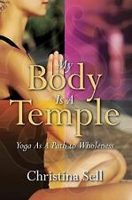 My Body Is A Temple: Yoga As a Path to Wholeness, Sell, Christina, Good Book