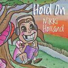 Hold On by Nikki Holland (CD, Sep-2012, CD Baby (distributor))