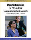 Mass Customization for Personalized Communication Environments: Integrating Human Factors by IGI Global (Hardback, 2009)