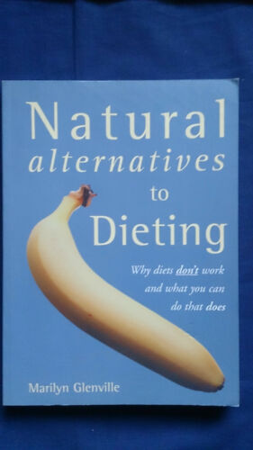 1 of 1 - NATURAL ALTERNATIVES TO DIETING Why Diets don't work What Does MARILYN GLENVILLE