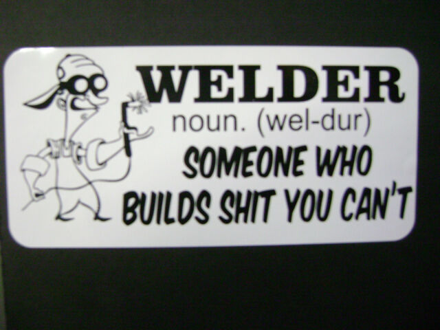 WELDER STICKER FOR THE  Hot rods, Gasser, Rat Rods AND WORKING MAN