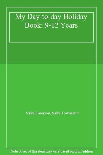 My Day-to-day Holiday Book: 9-12 Years,Sally Emerson, Sally Townsend
