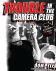 Trouble in the Camera Club: A Photographic Narrative of Toronto's Punk History 1976-1980 by Don Pyle (Paperback, 2011)