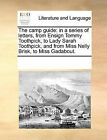 The Camp Guide: In a Series of Letters, from Ensign Tommy Toothpick, to Lady Sarah Toothpick, and from Miss Nelly Brisk, to Miss Gadabout. by Multiple Contributors (Paperback / softback, 2010)