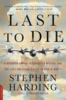 Last to Die: A Defeated Empire, a Forgotten Mission, and the Last American Killed in World War II by Stephen Harding (Paperback, 2016)