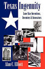 Texas Ingenuity - Inventions, Inventors & Innovators by Alan C Elliott (Paperback / softback, 2010)