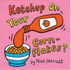 Ketchup on Your Cornflakes by Nick Sharratt (Hardback, 2000)