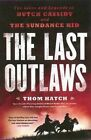 The Last Outlaws: The Lives and Legends of Butch Cassidy and the Sundance Kid by Thom Hatch (Paperback, 2014)