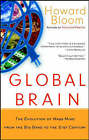 Global Brain: The Evolution of Mass Mind from the Big Bang to the 21st Century by Howard Bloom (Paperback, 2001)