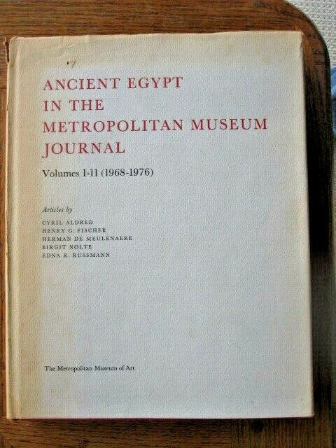 Ancient Egypt in Metropolitan Museum Journal, Vols. 1-11, 1968-1976 Cyril Aldred