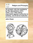 An Answer Unto Two Questions: By the Late Judicious John Owen, D.D. with Twelve Arguments Against Conformity to Worship, Not of Divine Institution. by John Owen (Paperback / softback, 2010)
