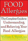 Food Allergies: The Complete Guide to Understanding and Relieving Your Food Allergies by William E. Walsh (Paperback, 2000)