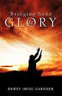 Bringing Son's to Glory by Dewey (Bud) Gardner (Paperback / softback, 2011)