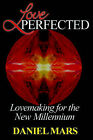 Love Perfected: Lovemaking for the New Millennium by Daniel Mars (Paperback / softback, 2000)