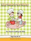 Little Hands in the Kitchen: Fun Food & Cooking for Kids by Peggy Korody RD CLT (Paperback, 2011)